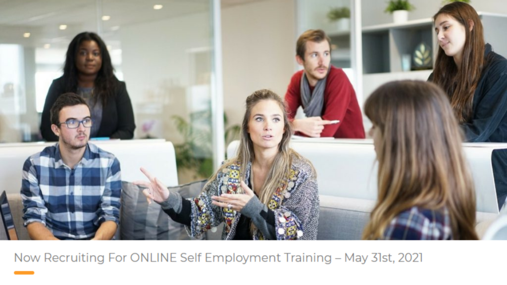 Now Recruiting For ONLINE Self Employment Training – May 31st, 2021